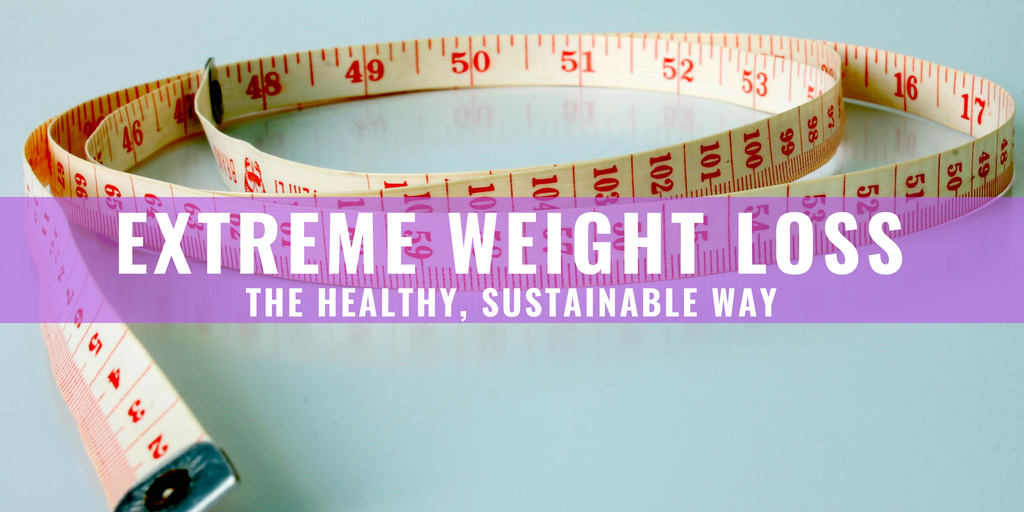 Extreme Weight Loss The Healthy Sustainable Way